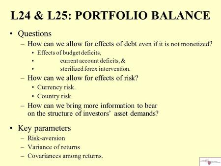 L24 & L25: PORTFOLIO BALANCE Questions –How can we allow for effects of debt even if it is not monetized ? Effects of budget deficits, current account.