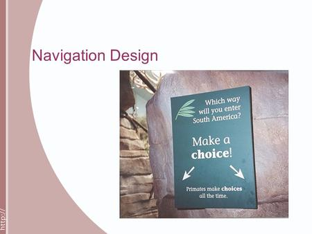 Navigation Design. From the Brookfield Zoo, IL  (from Zoo)