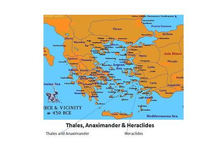 Thales, Anaximander & Heraclides Thales and Anaximander Heraclides.