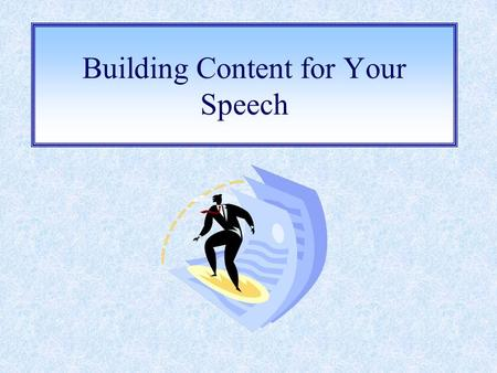 "Building Content for Your Speech. Types of Support: Examples Why examples are effective: They give an audience a secondary ""picture"" of the speaker's."