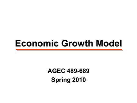 Economic Growth Model AGEC 489-689 Spring 2010. Page 50 in booklet.