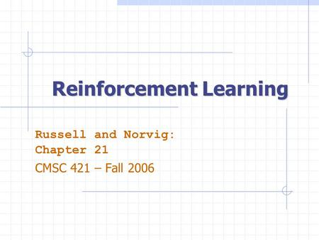 Reinforcement Learning Russell and Norvig: Chapter 21 CMSC 421 – Fall 2006.