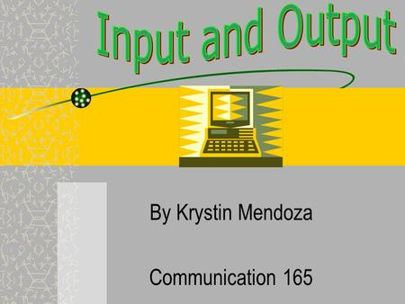 By Krystin Mendoza Communication 165. What is an input? Input is data or instructions that the computer uses! –When you use word processing, save your.