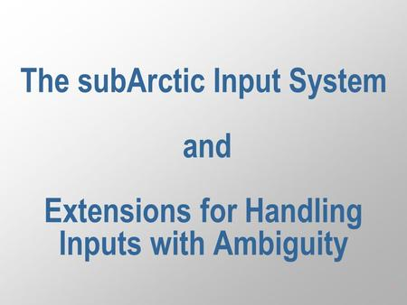 1 The subArctic Input System and Extensions for Handling Inputs with Ambiguity.