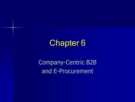 Chapter 6 Company-Centric B2B and E-Procurement. © Prentice Hall 20042 Concepts, Characteristics, and Models of B2B EC Basic B2B concepts Business-to-business.