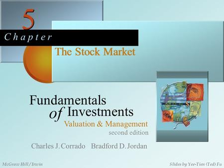 5 5 C h a p t e r The Stock Market second edition Fundamentals of Investments Valuation & Management Charles J. Corrado Bradford D. Jordan McGraw Hill.