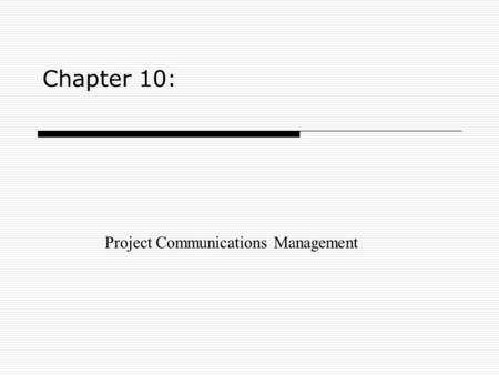 Chapter 10: Project Communications Management. 2303KM Project Management Learning Objectives 1.Project Communications Management Processes 2.Explain the.