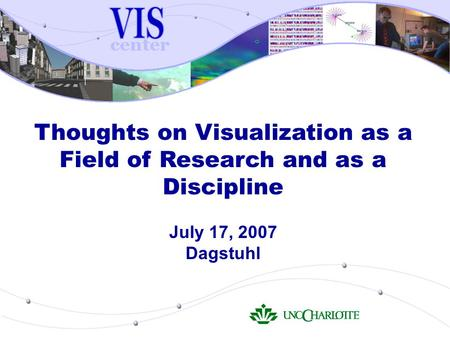 Thoughts on Visualization as a Field of Research and as a Discipline July 17, 2007 Dagstuhl.