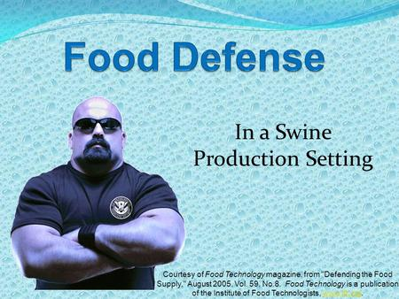In a Swine Production Setting Courtesy of Food Technology magazine, from Defending the Food Supply, August 2005, Vol. 59, No.8. Food Technology is a.