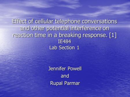 Effect of cellular telephone conversations and other potential interference on reaction time in a breaking response. [1] IE484 Lab Section 1 Jennifer Powell.