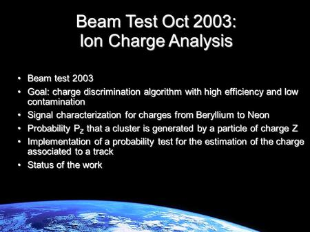 Alberto Oliva INFN/University of Perugia Tracker meeting 24/10/2006 Beam test 2003Beam test 2003 Goal: charge discrimination algorithm with high efficiency.