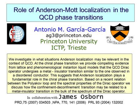 Role of Anderson-Mott localization in the QCD phase transitions Antonio M. García-García Princeton University ICTP, Trieste We investigate.