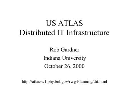US ATLAS Distributed IT Infrastructure Rob Gardner Indiana University October 26, 2000