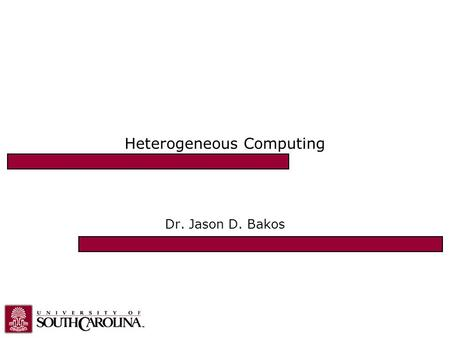 "Heterogeneous Computing Dr. Jason D. Bakos. Heterogeneous Computing 2 ""Traditional"" Parallel/Multi-Processing Large-scale parallel platforms: –Individual."