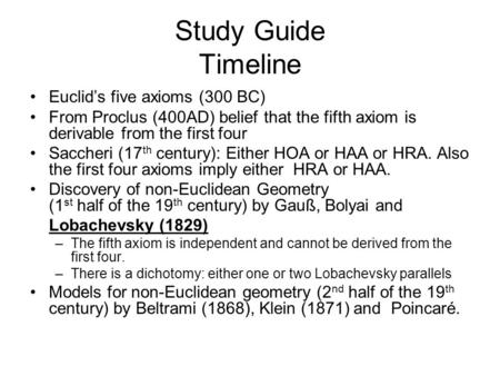 Study Guide Timeline Euclid's five axioms (300 BC) From Proclus (400AD) belief that the fifth axiom is derivable from the first four Saccheri (17 th century):