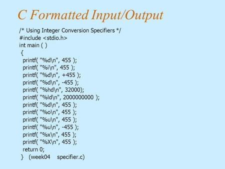 C Formatted Input/Output /* Using Integer Conversion Specifiers */ #include int main ( ) { printf( %d\n, 455 ); printf( %i\n, 455 ); printf( %d\n,