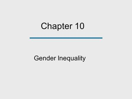 Chapter 10 Gender Inequality. Sexism The belief that there are innate psychological, behavioral, and/or intellectual differences between women and men.