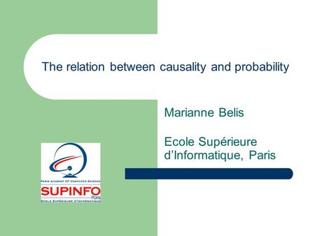 The relation between causality and probability Marianne Belis Ecole Supérieure d'Informatique, Paris.