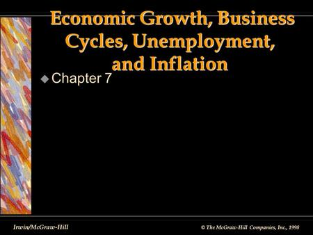 © The McGraw-Hill Companies, Inc., 1998 Irwin/McGraw-Hill Economic Growth, Business Cycles, Unemployment, and Inflation Economic Growth, Business Cycles,
