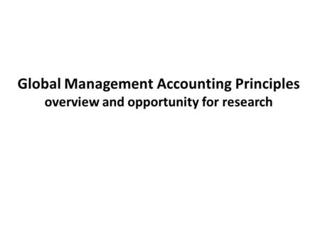 Global Management Accounting Principles overview and opportunity for research.
