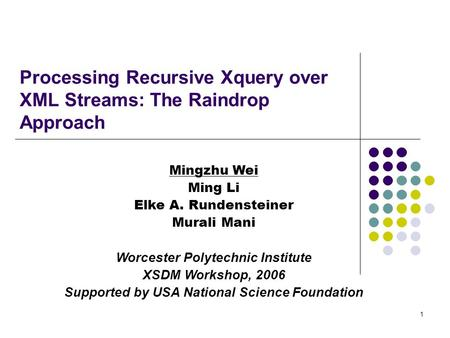 1 Processing Recursive Xquery over XML Streams: The Raindrop Approach Mingzhu Wei Ming Li Elke A. Rundensteiner Murali Mani Worcester Polytechnic Institute.