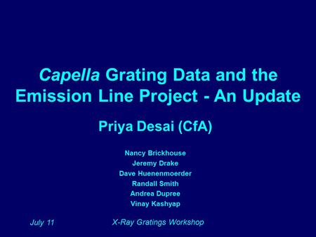 July 11 X-Ray Gratings Workshop Capella Grating Data and the Emission Line Project - An Update Priya Desai (CfA) Nancy Brickhouse Jeremy Drake Dave Huenenmoerder.
