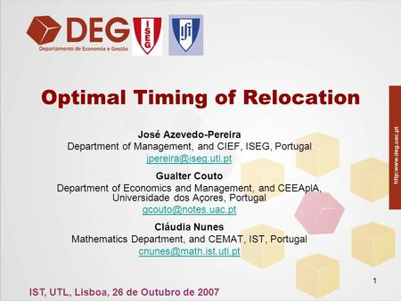 1 Optimal Timing of Relocation José Azevedo-Pereira Department of Management, and CIEF, ISEG, Portugal Gualter Couto Department of.