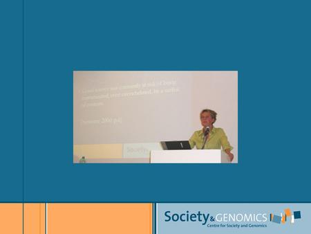 Genomics & Society A Dutch Research Programme Dr Annemiek Nelis Centre for Society & Genomics, ROME 20 th of June.