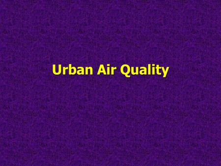 Urban Air Quality. Gaseous Composition of the AtmosphereGaseous Composition of the Atmosphere.
