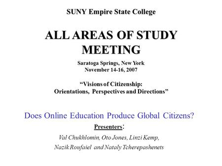 "SUNY Empire State College ALL AREAS OF STUDY MEETING Saratoga Springs, New York November 14-16, 2007 ""Visions of Citizenship: Orientations, Perspectives."