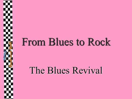 "From Blues to Rock The Blues Revival. British Blues Revival Skiffle & Trad players attracted to ""deep blues"" (country and country-influenced blues); R&BSkiffle."