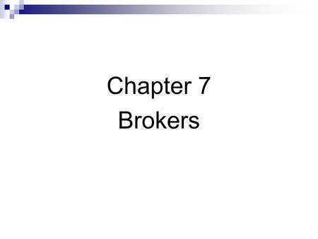 Chapter 7 Brokers. What brokers do Brokers arrange trades for their clients Search for traders who are willing to trade Represent their clients at exchanges.
