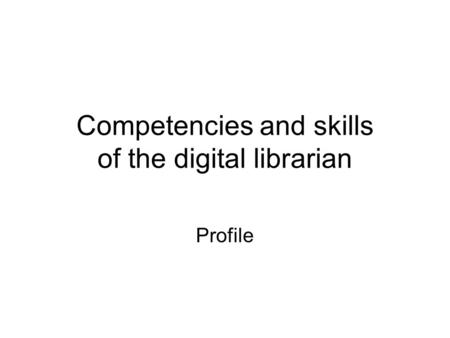 Competencies and skills of the digital librarian Profile.