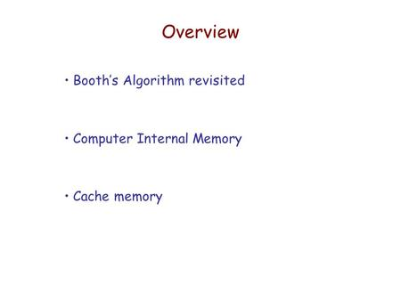 Overview Booth's Algorithm revisited Computer Internal Memory Cache memory.