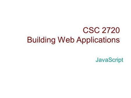 CSC 2720 Building Web Applications JavaScript. Introduction  JavaScript is a scripting language most often used for client-side web development.  JavaScript.