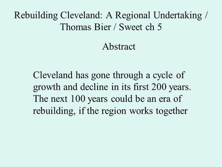 Rebuilding Cleveland: A Regional Undertaking / Thomas Bier / Sweet ch 5 Abstract Cleveland has gone through a cycle of growth and decline in its first.