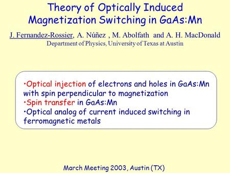 Theory of Optically Induced Magnetization Switching in GaAs:Mn J. Fernandez-Rossier, A. Núñez, M. Abolfath and A. H. MacDonald Department of Physics, University.