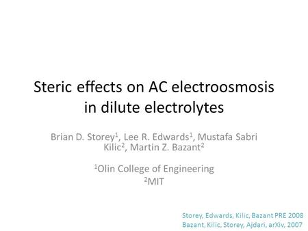 Steric effects on AC electroosmosis in dilute electrolytes Brian D. Storey 1, Lee R. Edwards 1, Mustafa Sabri Kilic 2, Martin Z. Bazant 2 1 Olin College.