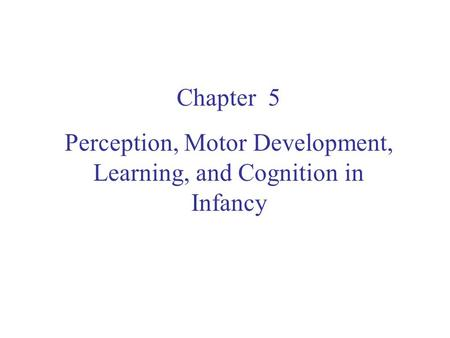 Perception, Motor Development, Learning, and Cognition in Infancy