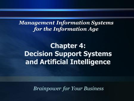 Chapter 4: Decision Support Systems and Artificial Intelligence Brainpower for Your Business Management Information Systems for the Information Age.