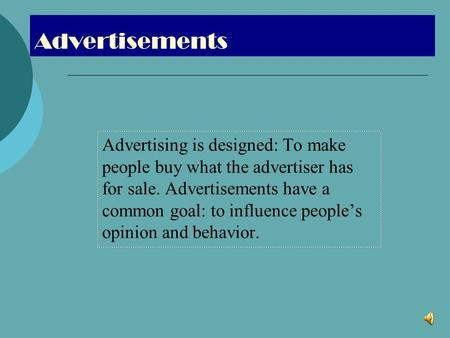 Advertisements Advertising is designed: To make people buy what the advertiser has for sale. Advertisements have a common goal: to influence people's opinion.