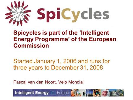 Spicycles is part of the 'Intelligent Energy Programme' of the European Commission Started January 1, 2006 and runs for three years to December 31, 2008.