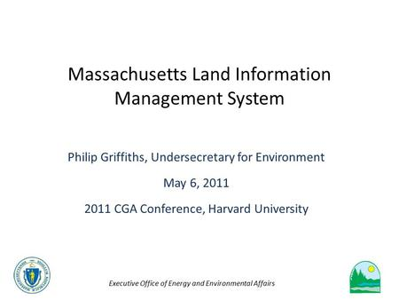 Executive Office of Energy and Environmental Affairs Massachusetts Land Information Management System Philip Griffiths, Undersecretary for Environment.