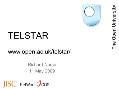 Richard Nurse 11 May 2009 TELSTAR www.open.ac.uk/telstar/
