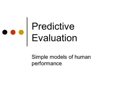 Predictive Evaluation Simple models of human performance.