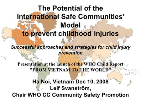 The Potential of the International Safe Communities' Model to prevent childhood injuries Successful approaches and strategies for child injury prevention.