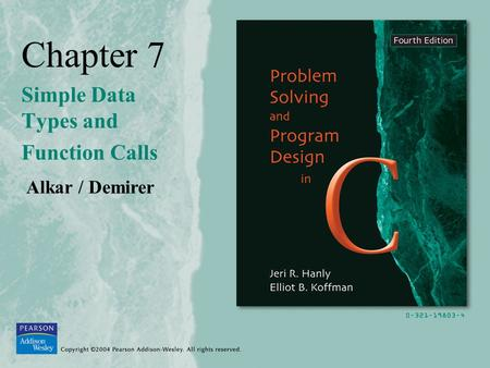 Chapter 7 Simple Data Types and Function Calls Alkar / Demirer.