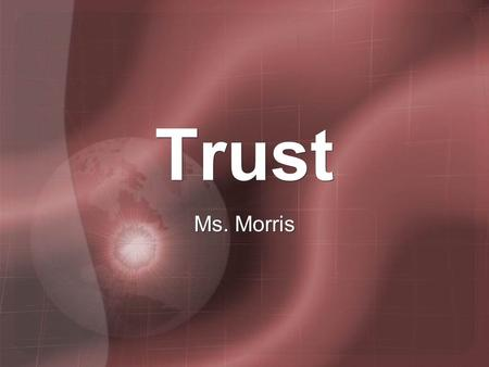 Trust Ms. Morris. Trust Essential for groups to work effectively Little accomplished in a group until trust is developed Developing trust is one of the.