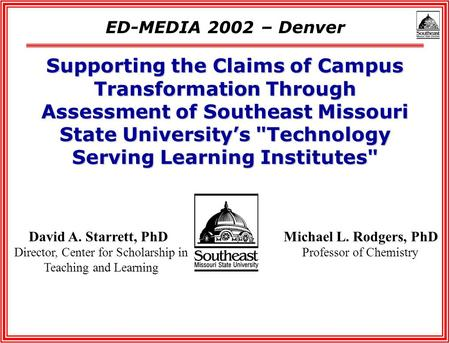 David A. Starrett, PhD Director, Center for Scholarship in Teaching and Learning ED-MEDIA 2002 – Denver Michael L. Rodgers, PhD Professor of Chemistry.