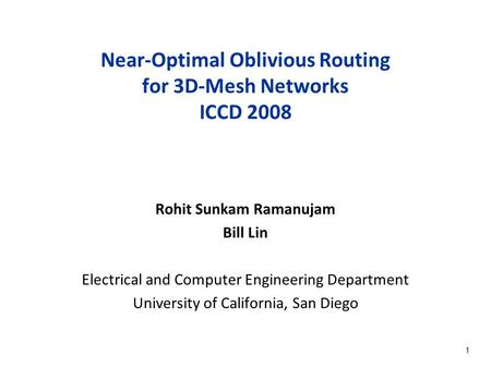 1 Near-Optimal Oblivious Routing for 3D-Mesh Networks ICCD 2008 Rohit Sunkam Ramanujam Bill Lin Electrical and Computer Engineering Department University.